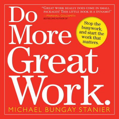 Do More Great Work By Stanier, Michael Bungay