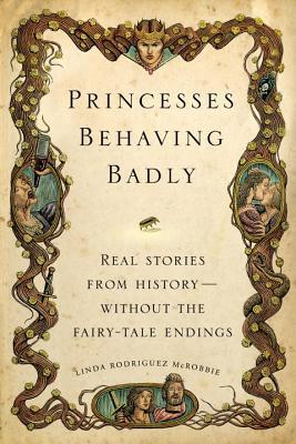 Princesses Behaving Badly By Mcrobbie, Linda Rodriguez